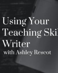 Using Your Teaching Skills as a Writer