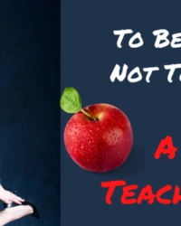 To Be or Not To Be a Teacher?